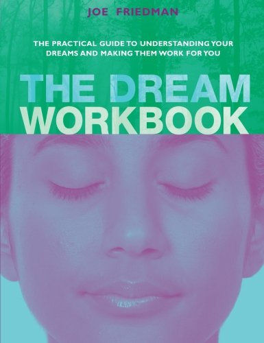 The Dream Workbook: The Practical Guide to Understanding Your Dreams and Making Them Work for You