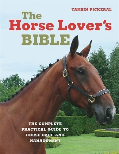 9781904760313: The Horse Lover's Bible: The Complete Practical Guide to Horse Care and Management