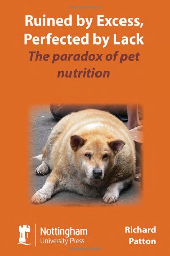 9781904761723: Ruined by Excess, Perfected by Lack: The Paradox of Pet Nutrition