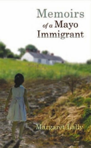 Memoirs of a Mayo Immigrant (1904762433) by Lally, Margaret