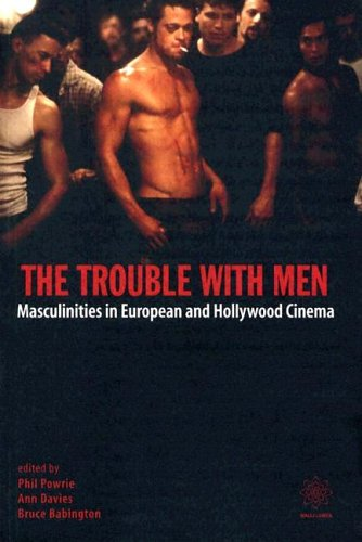 The Trouble with Men - Masculinities in European and Hollywood Cinema (Hardback): Phil Powrie