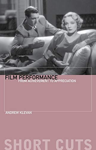 Film Performance: From Achievement to Appreciation (Short Cuts): Klevan, Andrew