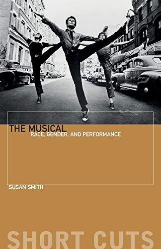 The Musical: Race, Gender, and Performance (Short Cuts): Susan Smith