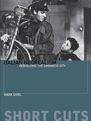 9781904764489: Italian Neorealism: Rebuilding the Cinematic City (Short Cuts)