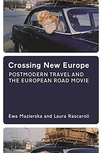 Crossing New Europe - Postmodern Travel and the European Road Movie (Hardback): Ewa Mazierska