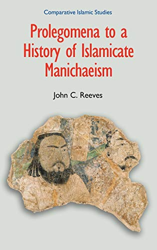 9781904768524: Prolegomena to a History of Islamicate Manichaeism (Comparative Islamic Studies)