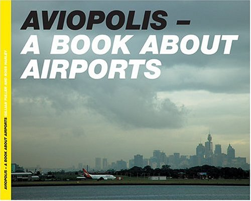 Aviopolis: A Book About Airports: Fuller, Gillian & Ross Harley
