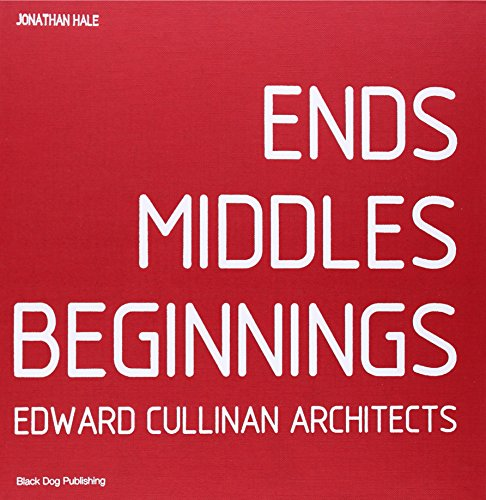 Ends Middles Beginnings: Edward Cullinan Architects (Hardcover): Jonathan Hale