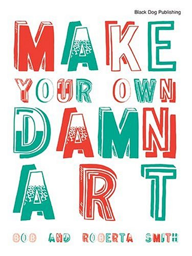 9781904772248: Make Your Own Damn Art: Bob and Roberta Smith