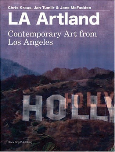 LA Artland: Contemporary Art From Los Angeles (9781904772309) by Chris Kraus; Jan Tumlir; Jane McFadden