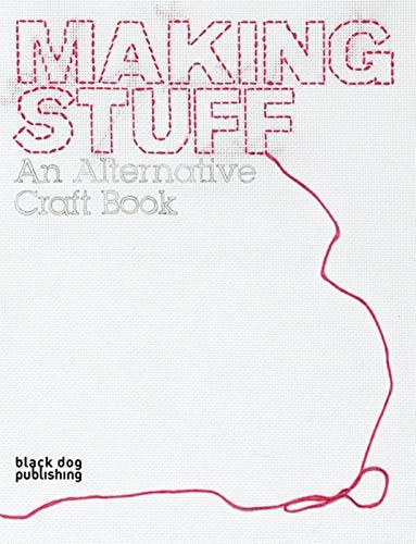 9781904772613: Making Stuff: An Alternative Craft Book (Interior Design)