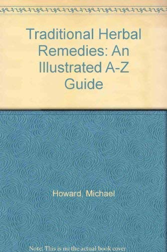 Traditional Herbal Remedies : An Illustrated A-Z: Michael Howard