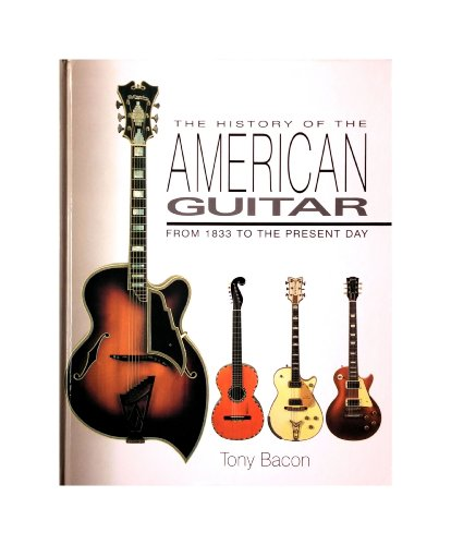 9781904779100: The History of the American Guitar: From 1833 to the Present Day