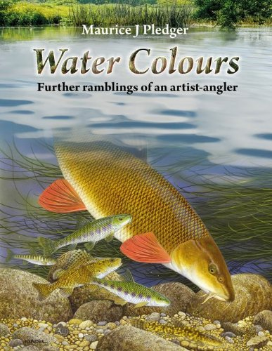 WATER COLOURS: FURTHER RAMBLINGS OF AN ARTIST-ANGLER. By Maurice J. Pledger.: Pledger (Maurice J.).