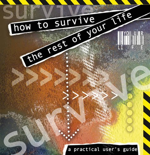 9781904785057: How to Survive the Rest of Your Life: A Practical Users' Guide