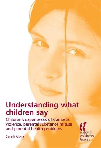 Undserstanding What Children Say: Children's Experiences of Domestic Violence, Parental Substance...