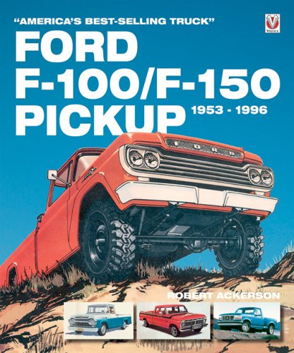 Ford F-100/F-150 Pickup 1953-1996 : America's Best-Selling: Robert C. Ackerson