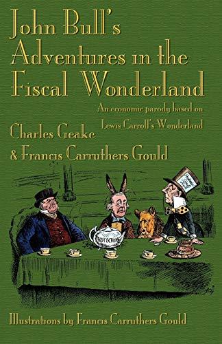 9781904808510: John Bull's Adventures in the Fiscal Wonderland: An Economic Parody Based on Lewis Carroll's Wonderland