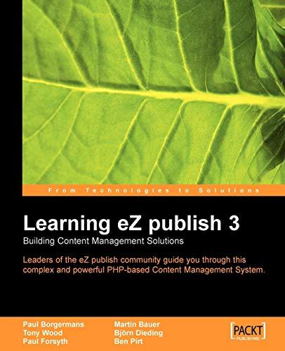 Learning eZ publish 3: Building Content Management Solutions--Leaders of the eZ publish community ...