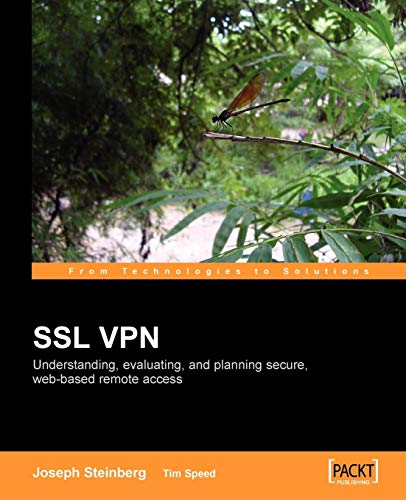 9781904811077: SSL VPN : Understanding, evaluating and planning secure, web-based remote access: A comprehensive overview of SSL VPN technologies and design strategies
