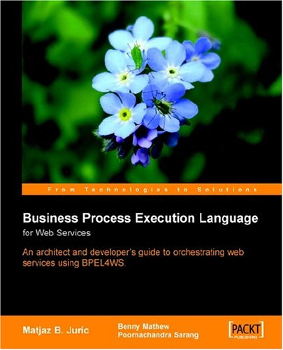 Business Process Execution Language for Web Services: Matjaz;Mathew Juric