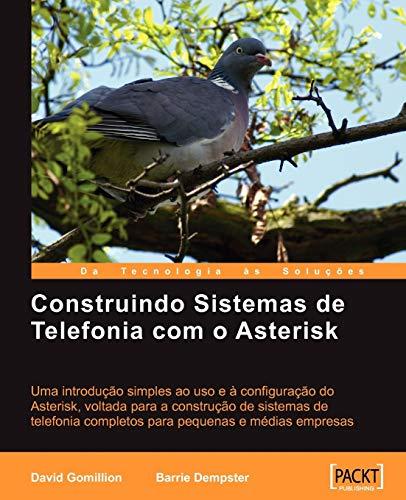 Construindo Sistemas de Telefonia Com O Asterisk - David Gomillion; Barrie Dempster