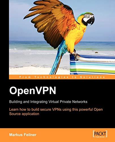 OpenVPN: Building and Integrating Virtual Private Networks: Markus Feilner