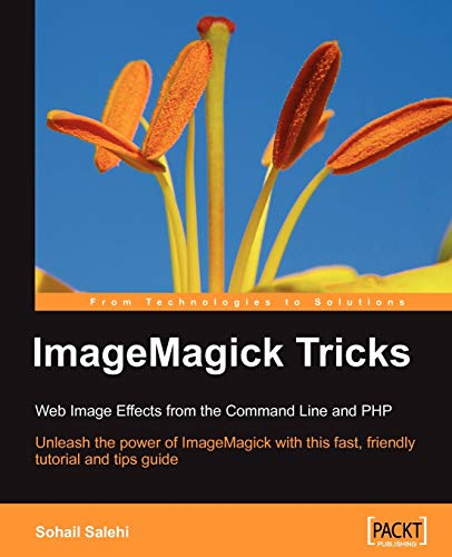 9781904811862: ImageMagick Tricks: Unleash the power of ImageMagick with this fast, friendly tutorial and tips guide