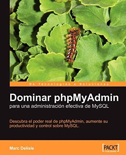 Dominar phpMyAdmin para una administración efectiva de: Marc Delisle