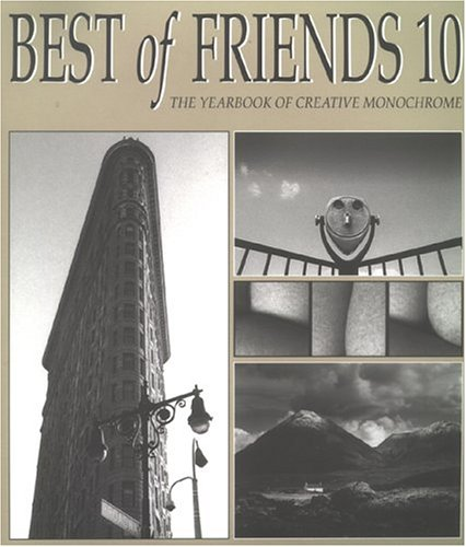 Best of Friends, 10th Edition : The Yearbook of Creative Monochrome: Maile, Roger; Charlton, Nick