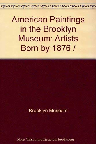 American Paintings in the Brooklyn Museum, Volume 2: Artists Born by 1876: Brooklyn Museum