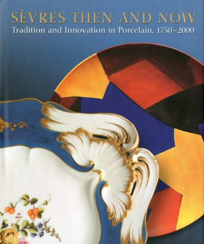 Sèvres Then and Now: Tradition and Innovation in Porcelain, 1750-2000.: Paredes, Liana