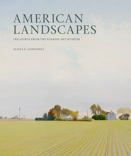 American Landscapes: Treasures from the Parrish Art Museum: Longwell, Alicia G.