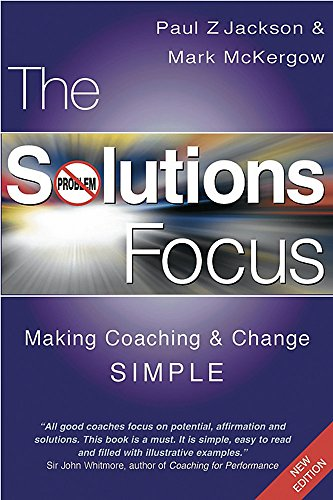 9781904838067: The Solutions Focus: Making Coaching and Change SIMPLE