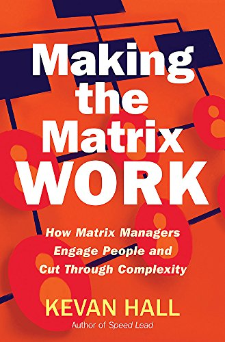 9781904838425: Making the Matrix Work: How Matrix Managers Engage People and Cut Through Complexity