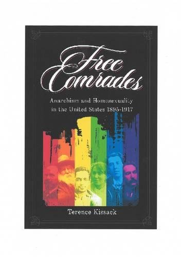 9781904859116: Free Comrades: Anarchism and Homosexuality in the United States 1895-1917