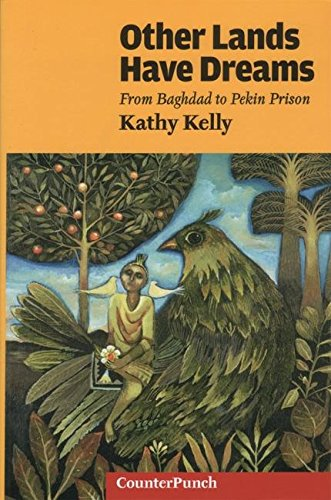 Other Lands Have Dreams: Letters From Pekin Prison (Counterpunch) (1904859283) by Kathy Kelly