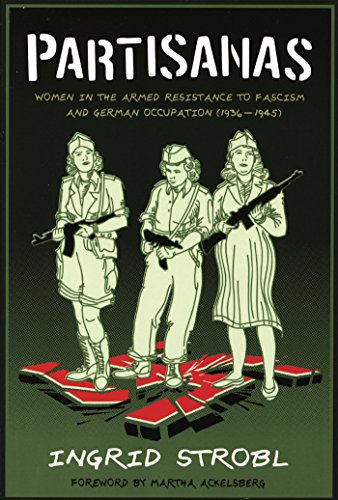 Partisanas: Women in the Armed Resistance to Fascism and German Occupation (1936-1945): Women in ...