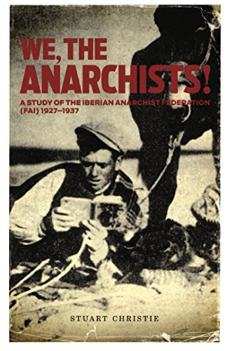 9781904859758: We the Anarchists: Study of the Iberian Anarchist Federation (FAI) 1927-1937