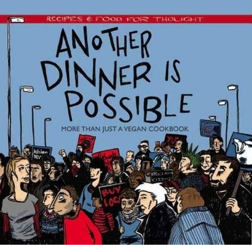 9781904859994: Another Dinner Is Possible: Recipes & Food for Thought
