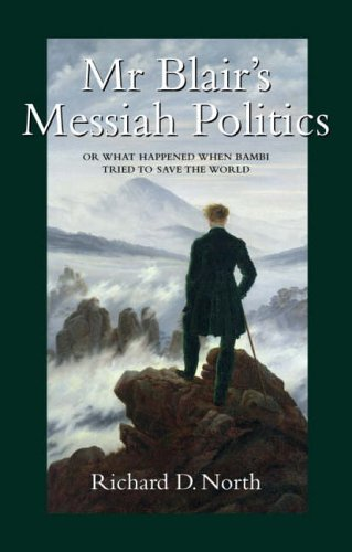 Mr Blair's Messiah Politics: Or What Happened When Bambi Tried to Save the World: Richard D. ...