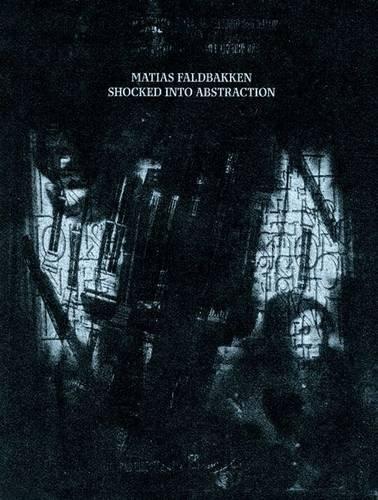 Matias Faldbakken; Shocked into Abstraction