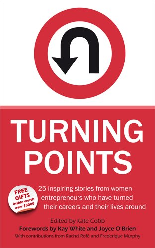 9781904881377: Turning Points - 25 Inspiring Stories from Women Entrepreneurs Who Have Turned Their Careers and Their Lives Around