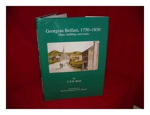 Georgian Belfast, 1750-1850: Maps, Buildings and Trades (Irish Historic Towns Atlas): Brett, C.E.B....