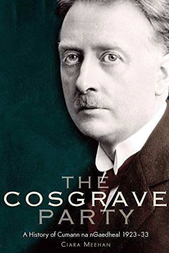 9781904890652: The Cosgrave Party: a history of Cumann na nGaedheal, 1923-33