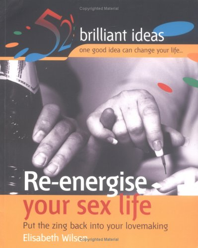 9781904902096: Re-energise Your Sex Life: Put the Zing Back into Your Lovemaking (52 Brilliant Ideas)