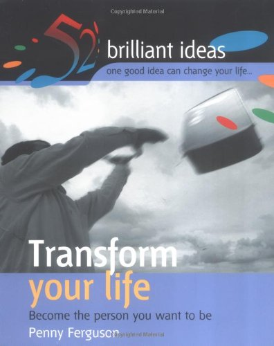 9781904902232: Transform Your Life: Become the Person You Want to be (52 Brilliant Ideas)