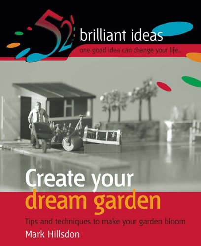 9781904902249: Create Your Dream Garden: Tips and Techniques to Make Your Garden Bloom (52 Brilliant Ideas)