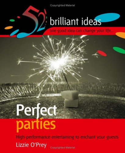 Perfect Parties: High Performance Entertaining to Enchant Your Guests (52 Brilliant Ideas): O'Prey,...