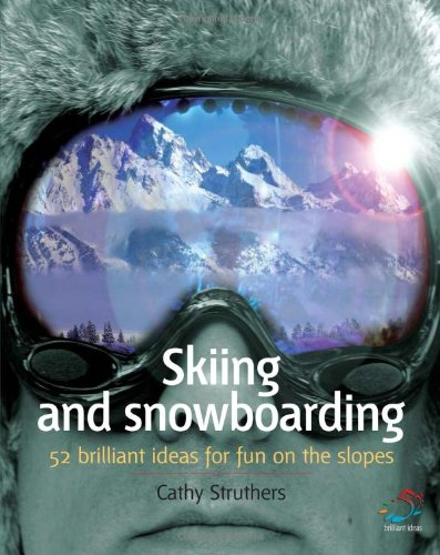 9781904902515: Skiing and Snowboarding: 52 Brilliant Ideas for Fun on the Slopes